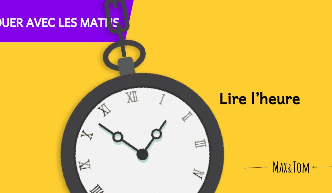 Jeux pour comprendre les maths - Lire l'heure