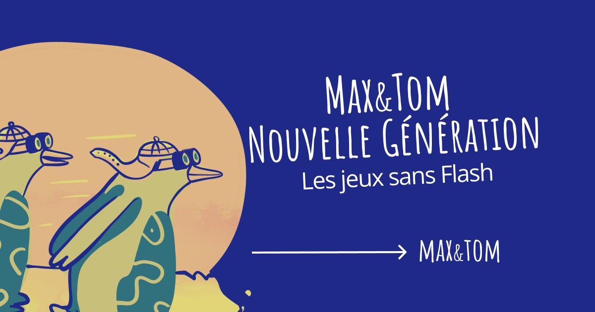 Max&Tom - Les jeux sans Flash